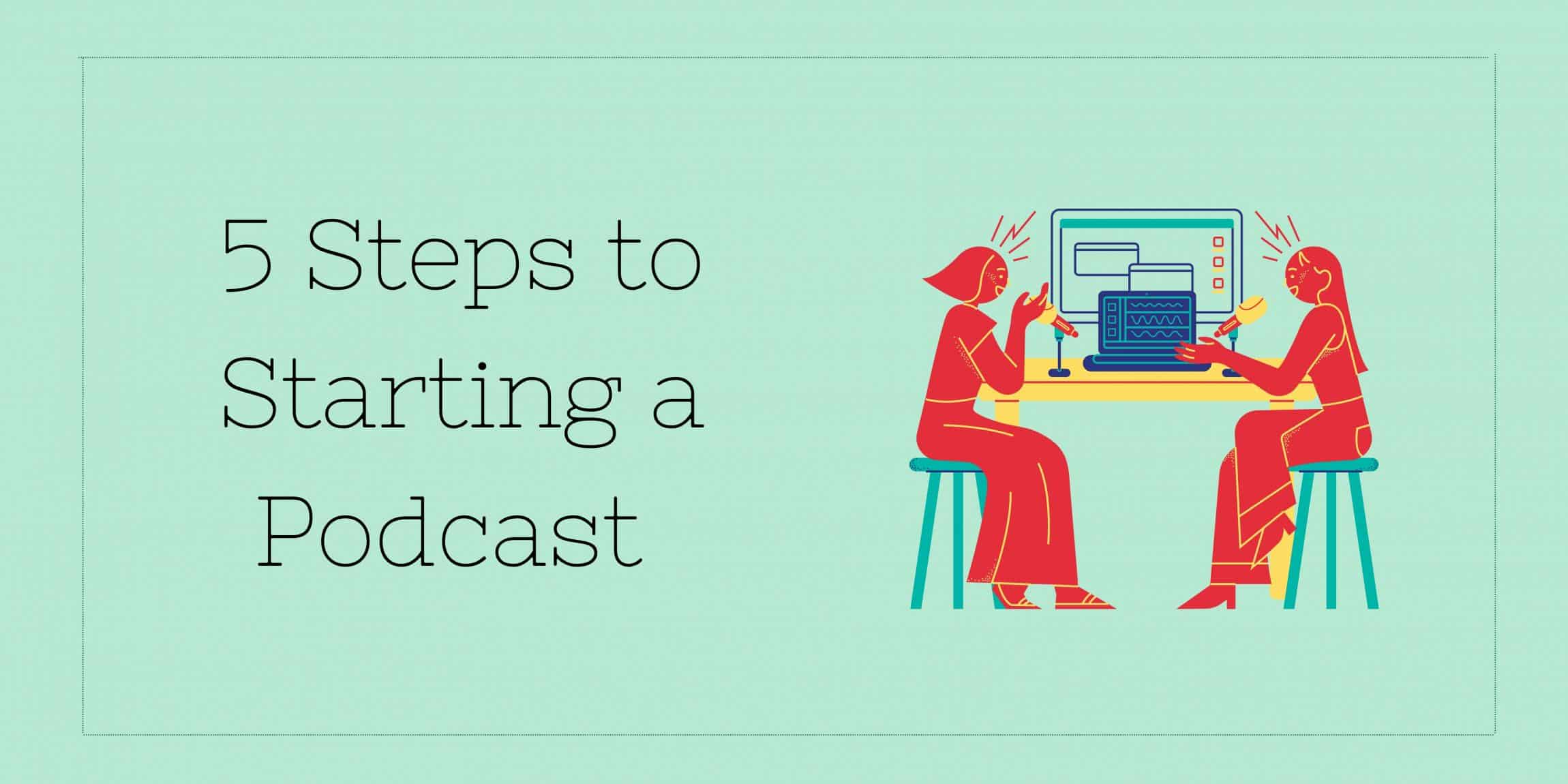 5 Steps to starting a podcast